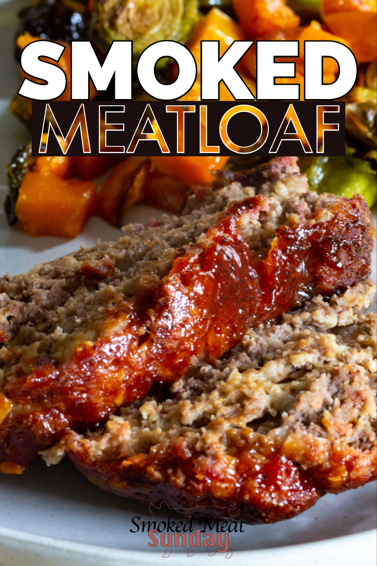 Smoked Meatloaf – The Ultimate Comfort Food – Smoked Meat Sunday