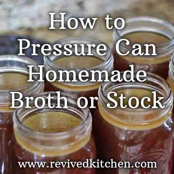 Pressure Canning Homemade Broth or Stock – Revived Kitchen