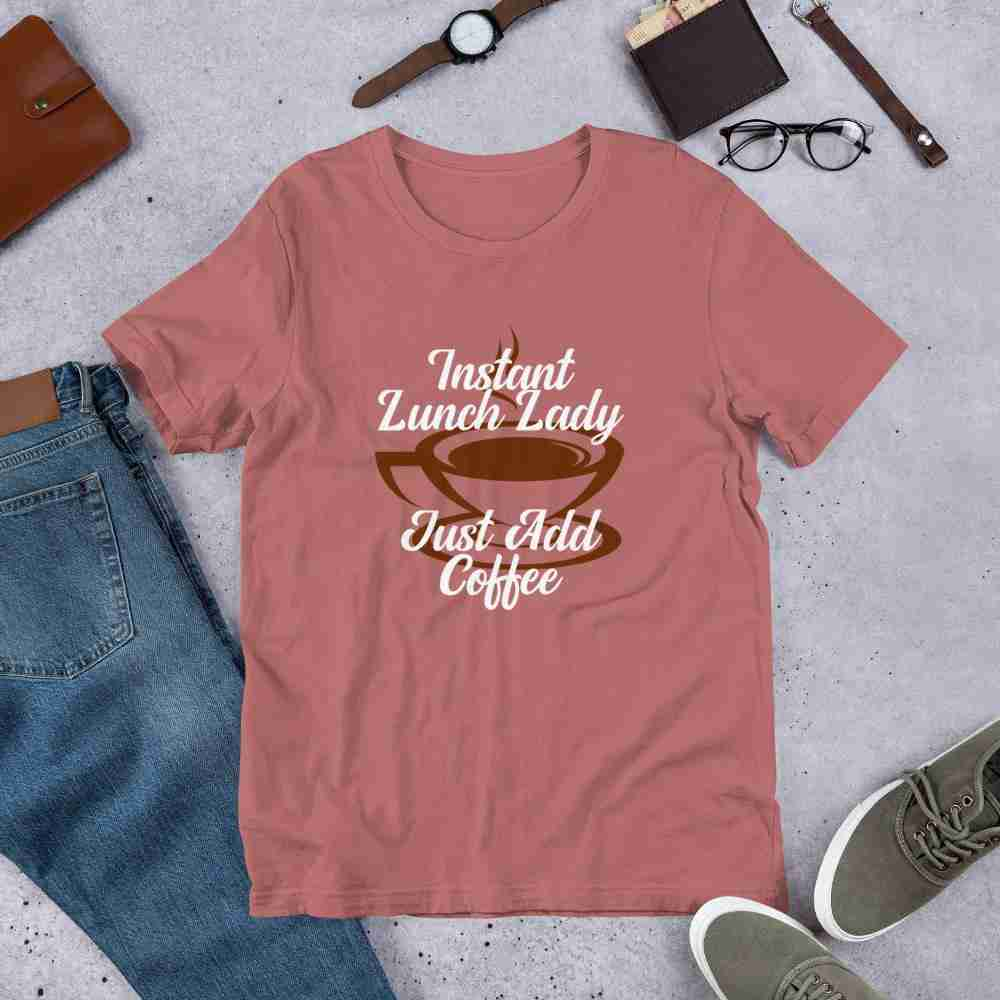 Instant Lunch Lady Just Add Coffee Shirt – Mauve / 4XL