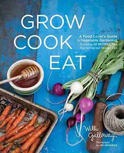 Grow Cook Eat: A Food Lover's Guide to Vegetable Gardening, Including 50 Recipes, Plus Harvesting and Storage Tips – Multicolor