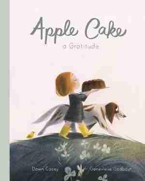 Apple Cake: A Gratitude by Dawn Casey